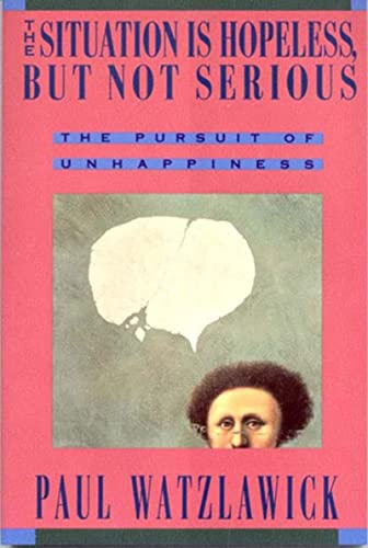 9780393310214: The Situation Is Hopeless But Not Serious (The Pursuit of Unhappiness)