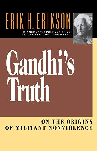 Gandhi's Truth: On the Origins of Militant: Erik H. Erikson