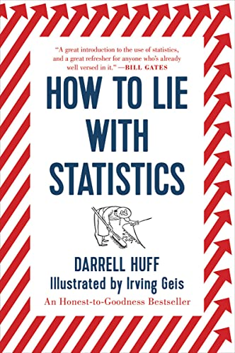 How to Lie with Statistics: Huff, Darrell; Geis, Irving