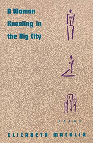 A Woman Kneeling in the Big City: Poems: Elizabeth MacKlin