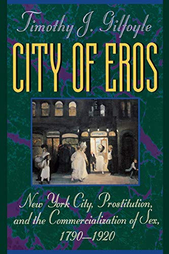 9780393311082: City of Eros: New York City, Prostitution, and the Commercialization of Sex, 1790-1920