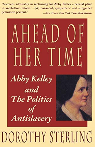 9780393311310: Ahead of Her Time: Abby Kelley and the Politics of Antislavery