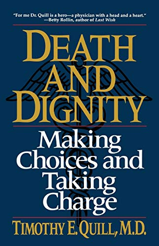 Death and Dignity: Making Choices and Taking Charge: Timothy E. Quill M.D.