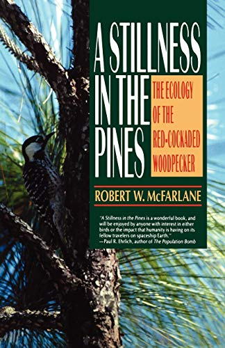 A Stillness in the Pines: The Ecology of the Red Cockaded Woodpecker (Commonwealth Fund Book Prog...
