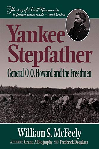 Yankee Stepfather: General O. O. Howard and the Freedmen (0393311783) by McFeely, William S.
