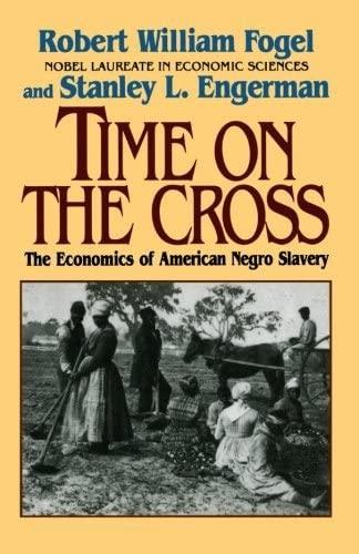 9780393312188: Time on the Cross: The Economics of American Negro Slavery