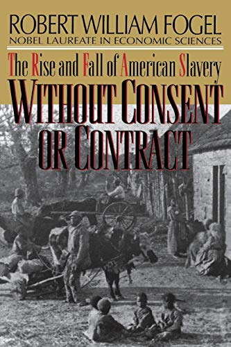9780393312195: Without Consent or Contract: The Rise and Fall of American Slavery (Norton Paperback)