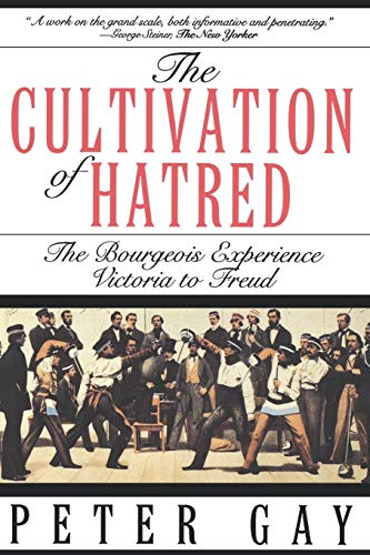 9780393312249: The Cultivation of Hatred: The Bourgeois Experience: Victoria to Freud