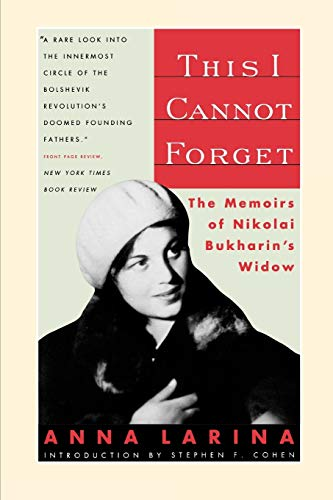 "review cannot forget anna larina Anna larina was the young bride of nikolai bukharin, one of the top leaders in the early years of the russian revolution this documentary is based on her memorable autobiography, ""this i cannot forget,"" which she wrote late in life, after being imprisoned for almost twenty years in the russian gulag."