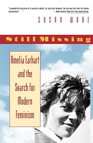 Still Missing: Amelia Earhart and the Search for Modern Feminism (0393312550) by Susan Ware