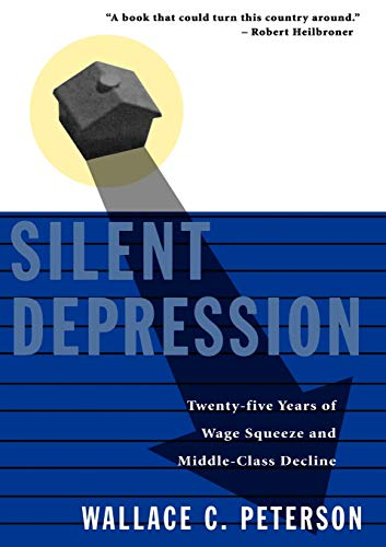 Silent Depression: Twenty-Five Years of Wage Squeeze and Middle Class Decline: Peterson, Wallace C.