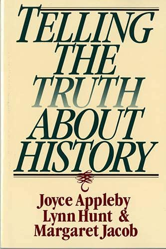 Telling the Truth About History (Norton Paperback): Appleby, Joyce; Hunt, Lynn; Jacob, Margaret