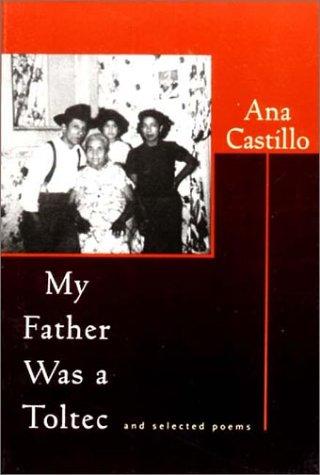 My Father Was a Toltec.: CASTILLO, Ana.