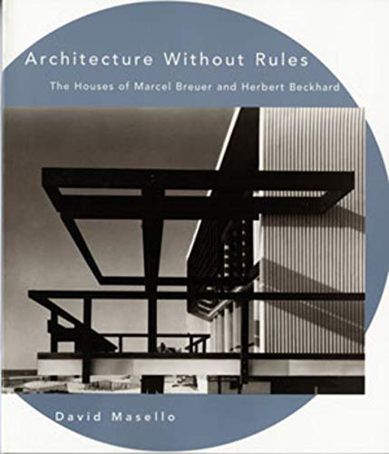 9780393313758: Architecture Without Rules: The Houses of Marcel Breuer and Herbert Beckhard