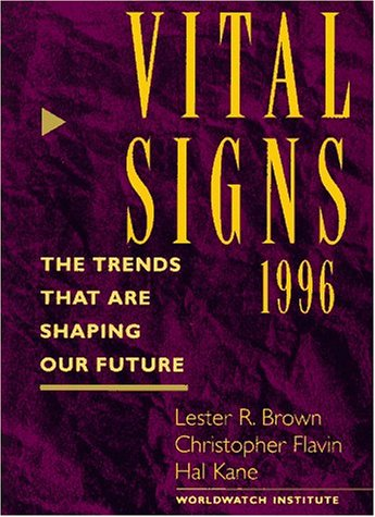 Vital Signs 1996: The Trends That Are Shaping Our Future (9780393314267) by Lester R. Brown; Christopher Flavin; Hal Kane