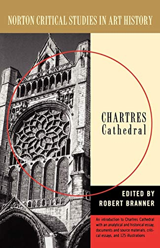 Chartres Cathedral (Norton Critical Studies in Art History): Editor-Robert Branner
