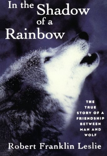 9780393314526: In the Shadow of a Rainbow: The True Story Of A Friendship Between Man And Wolf