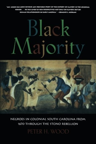 Black Majority: Negroes in Colonial South Carolina: Wood, Peter H.