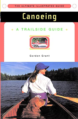 A Trailside Guide: Canoeing (New Edition) (Trailside: Grant, Gordon
