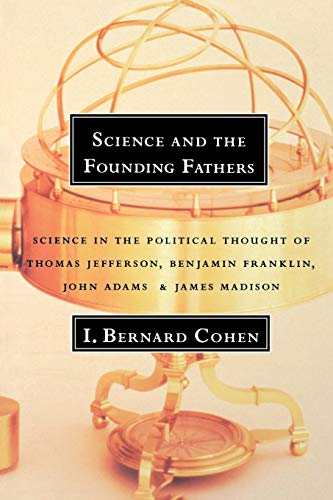 9780393315103: Science and the Founding Fathers: Science in the Political Thought of Jefferson, Franklin, Adams, and Madison