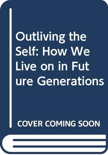 9780393315233: Outliving the Self: How We Live on in Future Generations