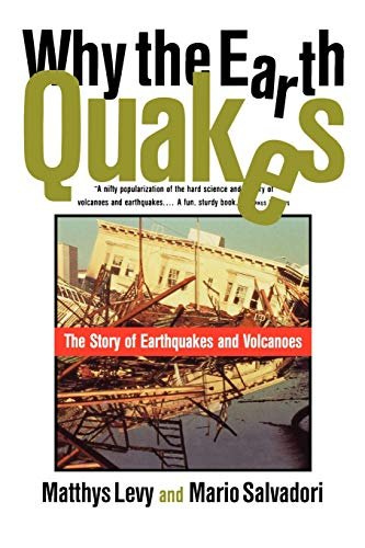 9780393315271: Why the Earth Quakes: The Story of Earthquakes and Volcanoes