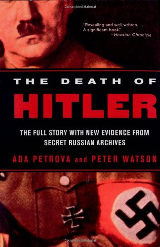 The Death of Hitler: The Full Story with New Evidence from Secret Russian Archives (0393315436) by Ada Petrova; Peter Watson