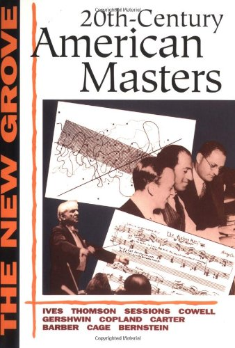 9780393315882: Twentieth-Century American Masters: Ives, Thomson, Sessions, Cowell, Gershwin, Copland, Carter, Barber, Cage, Bernstein (New Grove)
