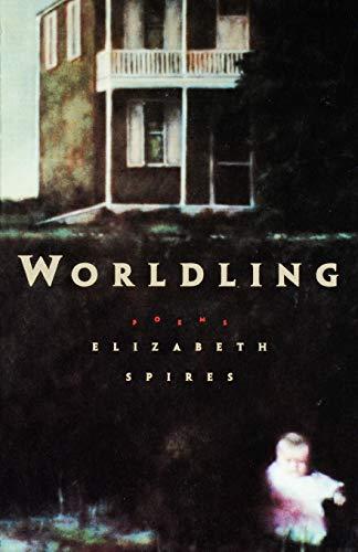 Worldling: Poems: Spires, Elizabeth