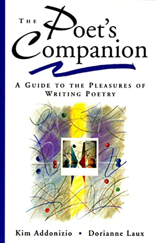 The Poet's Companion: A Guide to the Pleasures of Writing Poetry (0393316548) by Kim Addonizio; Dorianne Laux