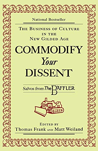 COMMODIFY YOUR DISSENT : SALVOS FROM THE
