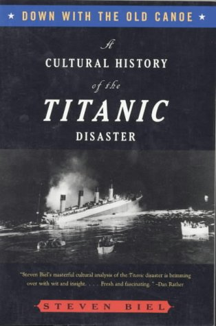 9780393316766: Down with the Old Canoe: A Cultural History of the Titanic Disaster