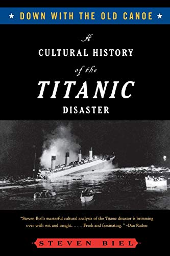 Down with the Old Canoe: A Cultural History of the Titanic Disaster.
