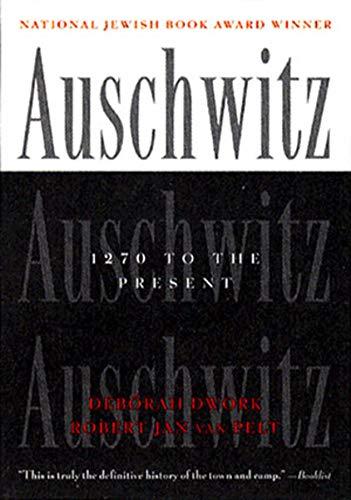 Auschwitz: 1270 To the Present: Dwork, Deborah; Pelt, Robert Jan Van