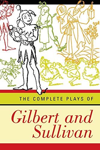 The Complete Plays of Gilbert and Sullivan: Gilbert, William Schwenck; Sullivan, Arthur Seymour