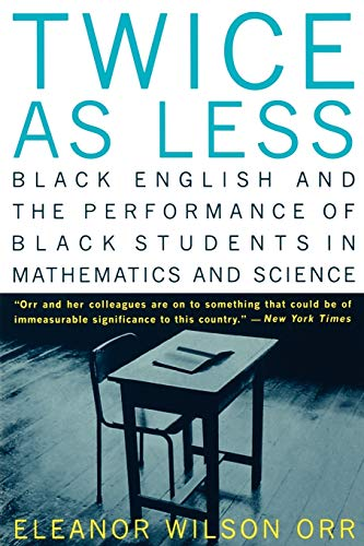 9780393317411: Twice as Less: Black English and the Performance of Black Students in Mathematics and Science