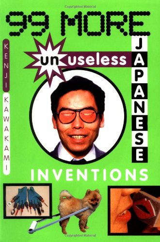 9780393317435: 99 More Unuseless Japanese Inventions: The Art of Chindogu