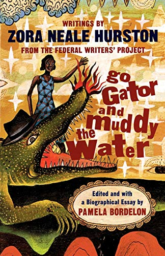 Go Gator and Muddy the Water and#8211; Writings by Zora Neale Hurston from the Federal Writers Project (Paper) - Zora Neale Hurston