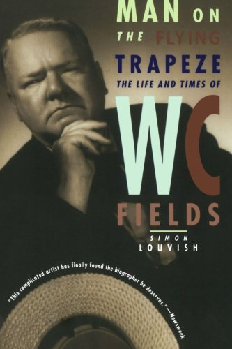 9780393318401: Man on the Flying Trapeze: The Life and Times of W. C. Fields