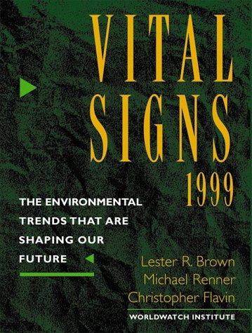 Vital Signs 1999: The Environmental Trends That Are Shaping Our Future (Vital Signs: The ...