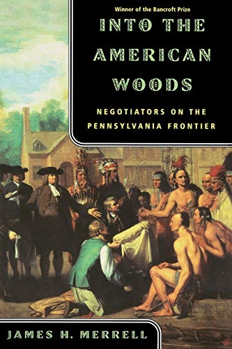 Into the American Woods: Negotiations on the Pennsylvania Frontier (9780393319767) by James H. Merrell