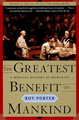 The Greatest Benefit to Mankind: A Medical History of Humanity: Porter, Roy