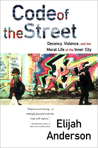 9780393320787: Code of the Street: Decency, Violence, and the Moral Life of the Inner City