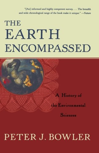 9780393320800: The Earth Encompassed: A History of the Environmental Sciences (Norton History of Science)
