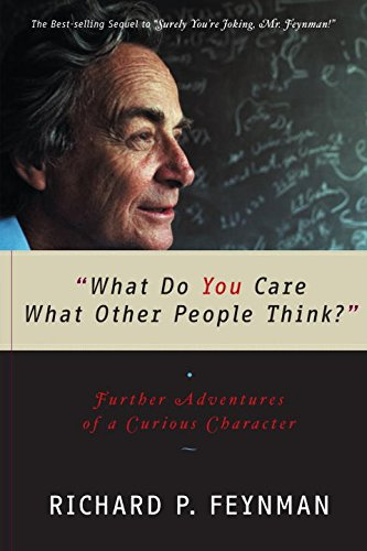 What Do You Care What Other People Think? Further Adventures of a Curious Character: Feynman, ...