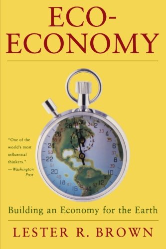 Eco-Economy: Building an Economy for the Environmental Age