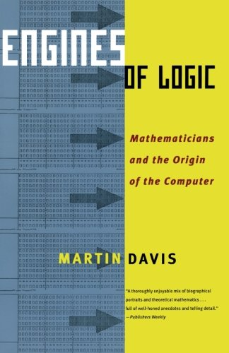 Engines of Logic: Mathematicians and the Origin of the Computer: Davis, Martin