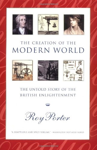 The Creation of the Modern World: The Untold Story of the British Enlightenment: Porter, Roy