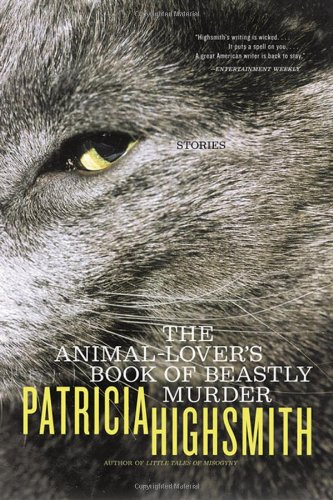 The Animal-Lover's Book of Beastly Murder: Highsmith, Patricia