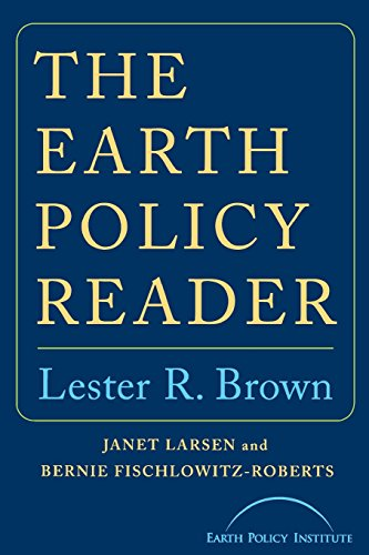 The Earth Policy Reader: Lester R. Brown, Janet Larsen, Bernie Fischlowitz-Roberts, Earth Policy ...